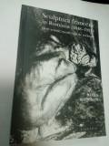 SCULPTURA FRANCEZA IN ROMANIA (1848-1931) - IOANA BELDIMAN