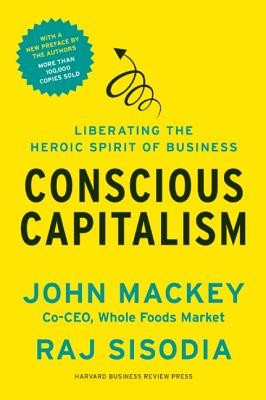 Conscious Capitalism: Liberating the Heroic Spirit of Business foto
