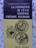 La Formation De L'etat National Unitaire Roumain - Constantin C. Giurescu ,400903