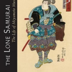 The Lone Samurai: The Life of Miyamoto Musashi - Carte in engleza
