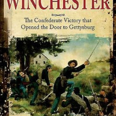 The Second Battle of Winchester: The Confederate Victory That Opened the Door to Gettysburg - Carte in engleza