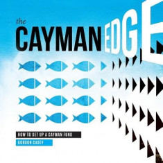The Cayman Edge: How to Set Up a Cayman Fund - Carte in engleza