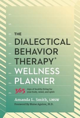The Dialectical Behavior Therapy Wellness Planner: 365 Days of Healthy Living for Your Body, Mind, and Spirit foto mare