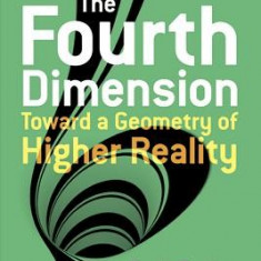 The Fourth Dimension: Toward a Geometry of Higher Reality - Carte in engleza