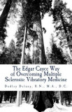 The Edgar Cayce Way of Overcoming Multiple Sclerosis: Vibratory Medicine