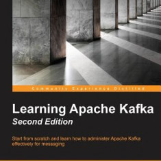 Learning Apache Kafka Second Edition - Carte in engleza