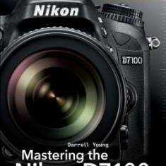 Mastering the Nikon D7100 - Carte in engleza