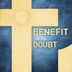 Benefit of the Doubt: Breaking the Idol of Certainty - Carte in engleza
