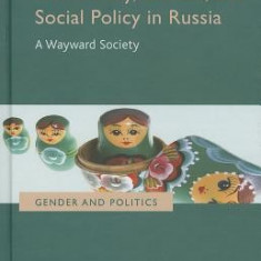 Democracy, Gender, and Social Policy in Russia: A Wayward Society