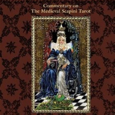 Art and Arcana: Commentary on the Medieval Scapini Tarot - Carte in engleza