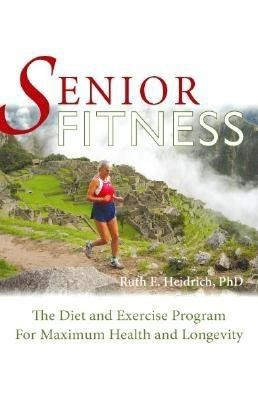 Senior Fitness: The Diet and Exercise Program for Maximum Health and Longevity foto mare