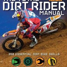The Total Dirt Rider Manual: 358 Essential Dirt Bike Skills - Carte in engleza