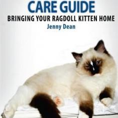 A Ragdoll Kitten Care Guide: Bringing Your Ragdoll Kitten Home - Carte in engleza