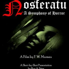 Nosferatu: A Symphony of Horror - A Film by F. W. Murnau: A Shot-By-Shot Presentation