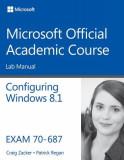 Configuring Windows 8.1, Exam 70-687: Lab Manual