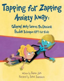Tapping for Zapping Anxiety Away: Gotapping! Nelly Learns the Emotional Freedom Technique (Eft) for Kids