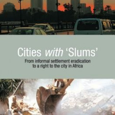 Cities with 'Slums': From Informal Settlement Eradication to a Right to the City in Africa - Carte in engleza