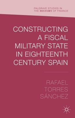 Constructing a Fiscal Military State in Eighteenth-Century Spain foto