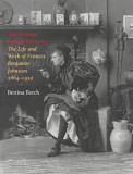 The Woman Behind the Lens: The Life and Work of Frances Benjamin Johnston, 1864-1952 the Life and Work of Frances Benjamin Johnston, 1864-1952