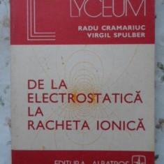 De La Electrostatica La Racheta Ionica - Radu Cramariuc Virgil Spulber, 400843 - Carte Fizica