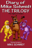 Five Nights at Freddy's: Diary of Mike Schmidt: The Trilogy