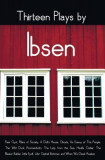 Thirteen Plays by Ibsen, Including (Complete and Unabridged): Peer Gynt, Pillars of Society, a Doll's House, Ghosts, an Enemy of the People, the Wild