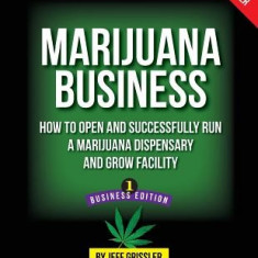 Marijuana Business: How to Open and Successfully Run a Marijuana Dispensary and Grow Facility - Carte in engleza