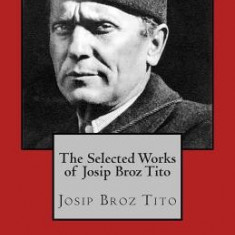 The Selected Works of Josip Broz Tito - Carte in engleza