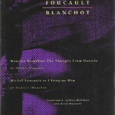 Foucault / Blanchot: Maurice Blanchot: The Thought from Outside and Michel Foucault as I Imagine Him - Carte in engleza