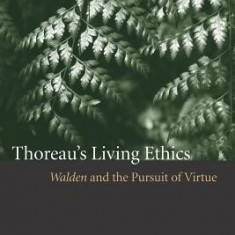 Thoreau's Living Ethics: Walden and the Pursuit of Virtue - Carte in engleza