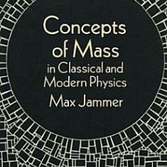 Concepts of Mass in Classical and Modern Physics - Carte in engleza