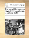 The Heir of Montague. a Novel. in Three Volumes. ... Volume 3 of 3