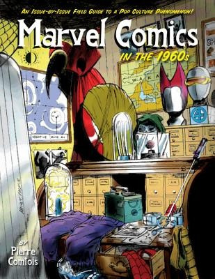Marvel Comics in the 1960s: An Issue-By-Issue Field Guide to a Pop Culture Phenomenon foto mare