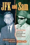 JFK and Sam: The Connection Between the Giancana and Kennedy Assassinations