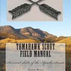 Tomahawk Scout Field Manual: Survival Skills of the Apache Scouts - Carte in engleza