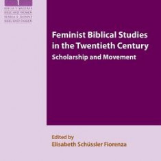 Feminist Biblical Studies in the Twentieth Century: Scholarship and Movement - Carte in engleza