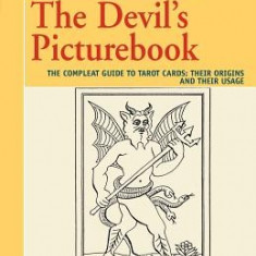 The Devil's Picturebook: The Compleat Guide to Tarot Cards: Their Origins and Their Usage - Carte ezoterism