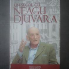 GEORGE RADULESCU - UN SECOL CU NEAGU DJUVARA - Istorie
