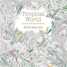 Tropical World: A Coloring Book Adventure - Carte de colorat