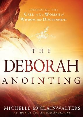 The Deborah Anointing: Embracing the Call to Be a Woman of Wisdom and Discernment foto mare