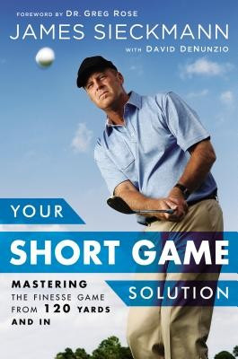 Your Short Game Solution: Mastering the Finesse Game from 120 Yards and in foto