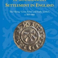 The Beginning of Scandinavian Settlement in England: The Viking 'Great Army' and Early Settlers, C. 865-900 - Carte in engleza