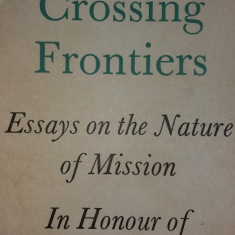 THE CHURCH CROSSING FRONTIERS - ESSAYS ON THE NATURE OF MISSION