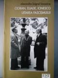 Cioran,Eliade,Ionesco Uitarea Fascismului Laignel-Lavastine Editura Est