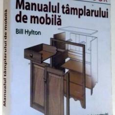 MANUALUL TAMPLARULUI DE MOBILA de BILL HYLTON, 2011 - Carti Mecanica