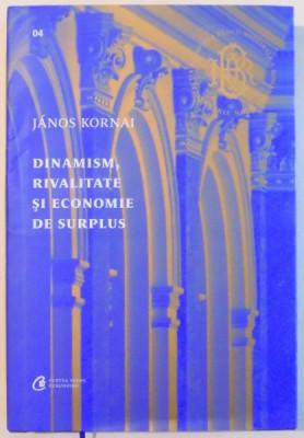 DINAMISM , RIVALITATE SI ECONOMIE DE SURPLUS de JANOS KORNAI , 2016 foto