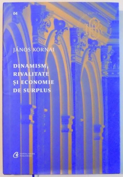 DINAMISM , RIVALITATE SI ECONOMIE DE SURPLUS de JANOS KORNAI , 2016 foto mare