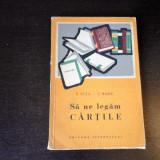Sa ne legam cartile - E. Nita, C. Radu, Editura Tineretului, 1961, 130 pag