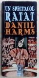 DANIIL HARMS-UN SPECTACOL RATAT (2015/trad. IOAN-RADIN PEIANOV/pref. DAN CULCER)
