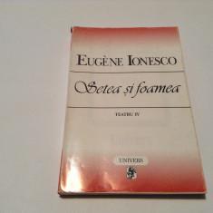Eugene IONESCO - SETEA SI FOAMEA. TEATRU IV, RF4/4 - Carte Teatru